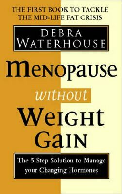 Menopause Without Weight Gain: The 5 Step Solution to Challenge Your Changing...