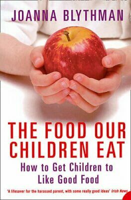 The Food Our Children Eat How to Get Children to Like Good Food 9781841154770