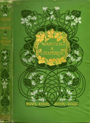 Paul Leicester Ford / Wanted - A Chaperon 1902 Literature First Edition