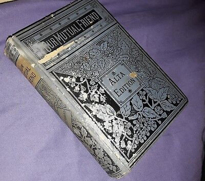 Very Rare Antique 1800's Our Mutual Friend Charles Dickens Alta Edition Book