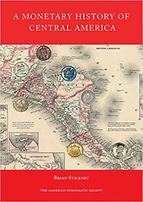 A MONETARY HISTORY OF CENTRAL AMERICA by Brian Stickney