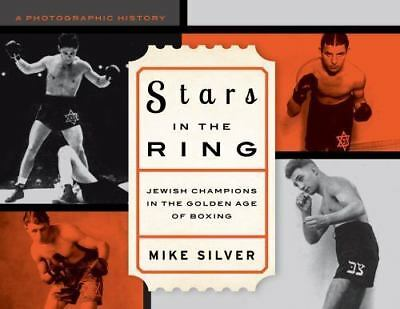 Stars in the Ring : Jewish Champions in the Golden Age of Boxing by Mike Silver
