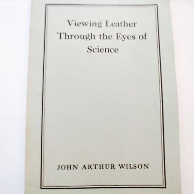 Viewing Leather Through The Eyes of Science by John Arthur Wilson Animal Hides