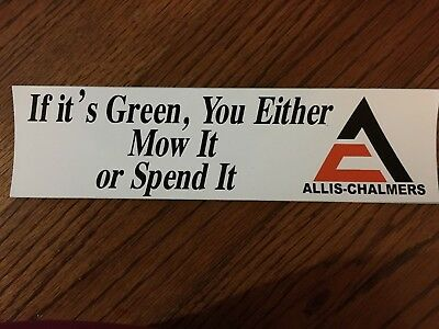 Allis Chalmers Bumper sticker  If it is green you either mow or spend it!