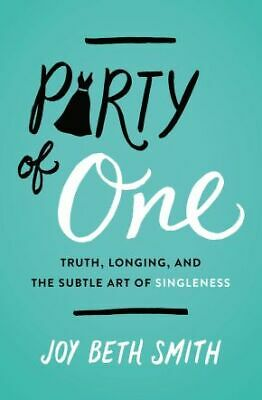 Party of One: Truth, Longing, and the Subtle Art of Singleness .. NEW