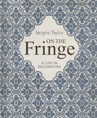 On the Fringe A Life in Decorating by Imogen Taylor 9781910258774