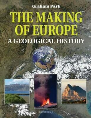 Making of Europe A Geological History by Graham Park 9781780460239