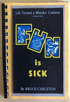 SUPER RARE Bruce Carleton FUN IS SICK Life Termed A Mistake 1st Edition 1982