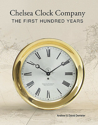 Chelsea Clock Co. The First 100 Years, New Copy, Signed 2nd Edition, 2014