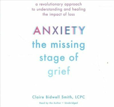 Anxiety: The Missing Stage of Grief A Revolutionary Approach to... 9781549174315