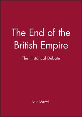 The End of the British Empire The Historical Debate by John Darwin 9780631164289