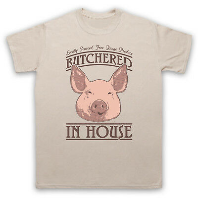 Butchered In House Locally Sourced Free Range Produce Mens Womens Kids T-Shirt
