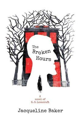 The Broken Hours: A Novel of H.P. Lovecraft by Jacqueline Baker (Paperback /...