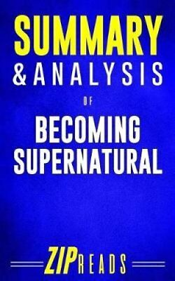Summary & Analysis of Becoming Supernatural A Guide to the Book... 978198508