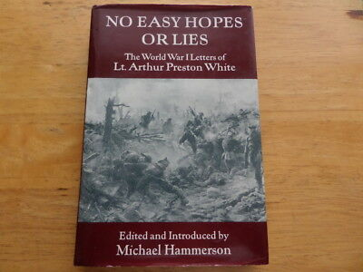 No Easy Hopes Or Lies The World War I Letters Of Lt Arthur Preston White Wwi