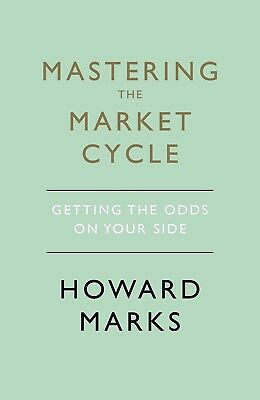 Mastering the Market Cycle: Getting the Odds on Your Side by Howard Marks