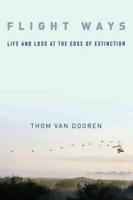 Flight Ways Life and Loss at the Edge of Extinction 9780231166195