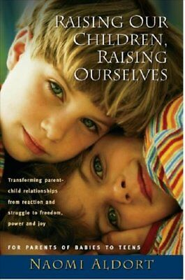 Raising Our Children, Raising Ourselves by Naomi Aldort 9781887542326