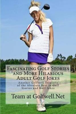 Fascinating Golf Stories and More Hilarious Adult Golf Jokes: Another...