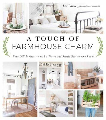 A Touch of Farmhouse Charm Easy DIY Projects to Add a Warm and ... 9781624142925
