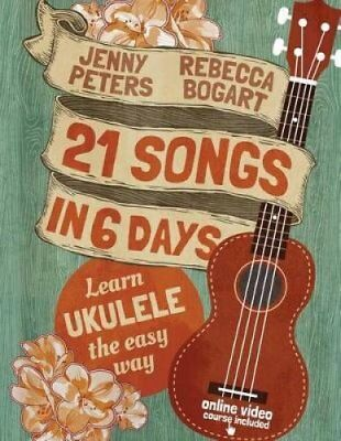 21 Songs in 6 Days Learn Ukulele the Easy Way: Book + Online Video 9781502760272