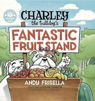 Charley the Bulldog's Fantastic Fruit Stand by Andy Frisella 9781634890502
