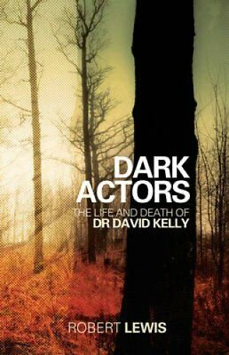 Dark Actors: The Life and Death of David Kelly by Lewis (Hardback, 2013)