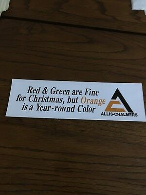 Allis Chalmers Bumper sticker  Red and Green are fine for Christmas