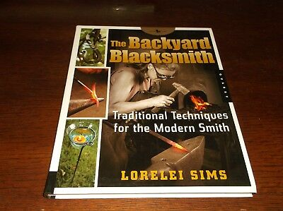 The Backyard Blacksmith Traditional Techniques For The Modern Smith Lorelei Sims