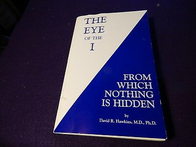 Hawkins, David.  The Eye of the I, From Which Nothing Is Hidden, 2001