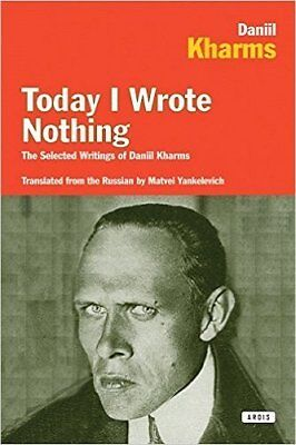 Today I Wrote Nothing The Selected Writings of Daniil Kharms 9781590200421