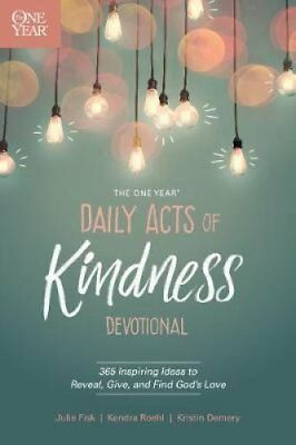 The One Year Daily Acts of Kindness Devotional 365 Inspiring Id... 9781496421616
