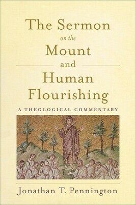 The Sermon on the Mount and Human Flourishing: A Theological Commentary .. NEW