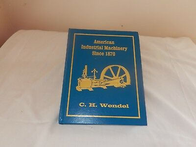 American Industrial Machinery by C.H. Wendel