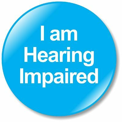 1 x I Am Hearing Impaired 32mm BUTTON PIN BADGE Safe Communication Tool Hear You