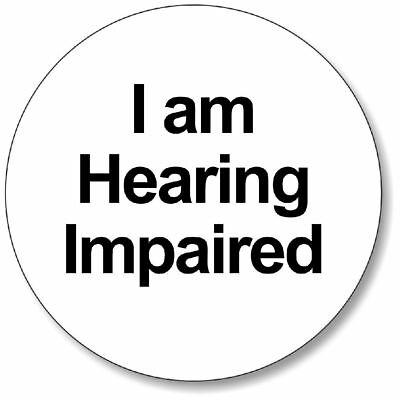 1 x I Am Hearing Impaired 32mm BUTTON PIN BADGE Communication Hear You Safe Tool