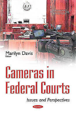 Cameras in Federal Courts: Issues & Perspectives by Nova Science Publishers...