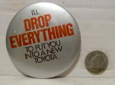 """Toyota Button - """"I'll Drop Everything To Put You Into A New Toyota"""" - Good Cond"""