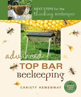 Advanced Top Bar Beekeeping Next Steps for the Thinking Beekeeper 9780865718098