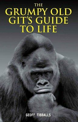 The Grumpy Old Git's Guide to Life by Geoff Tibballs 9781843175834