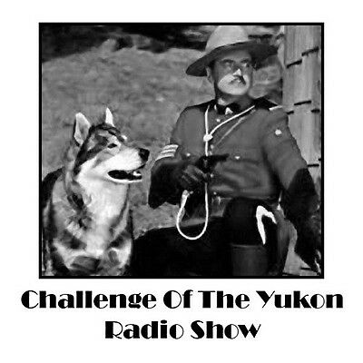 * CHALLENGE OF THE YUKON (OTR) OLD TIME RADIO SHOWS * 609 EPISODES on MP3 DVD *