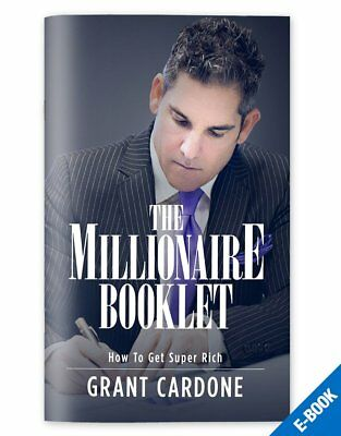 Grant Cardone: The Millionaire Booklet How to Get Super Rich