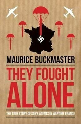 They Fought Alone The Story of British Agents in France 9781849546928