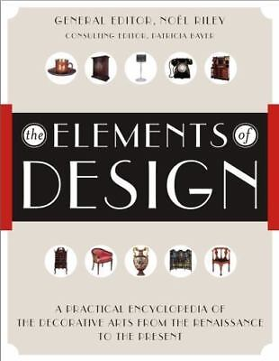The Elements of Design : A Practical Encyclopedia of the Decorative Arts from th