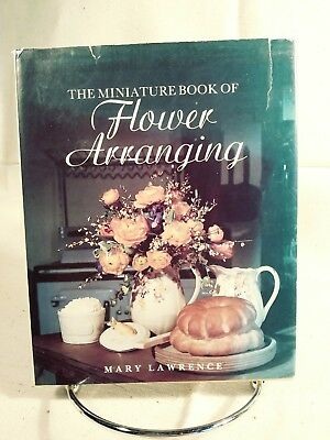 The miniature book of flower arranging by Mary Lawrence 1991 how-to for anyone