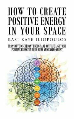 How to Create Positive Energy in Your Space: Transmute Discordant Energy and...
