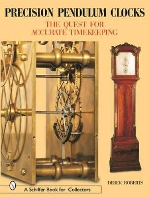Precision Pendulum Clocks The Quest for Accurate Timekeeping 9780764316364