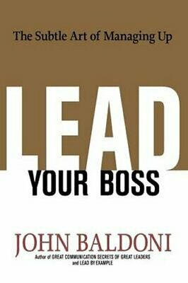 Lead Your Boss: The Subtle Art of Managing Up by John Baldoni (Paperback /...