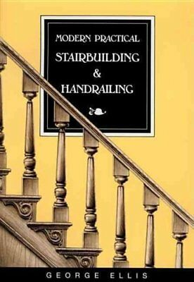 Modern Practical Stairbuilding and Handrailing For the Use of W... 9780941936156
