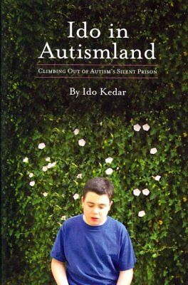 Ido in Autismland Climbing Out of Autism's Silent Prison 9780988324701